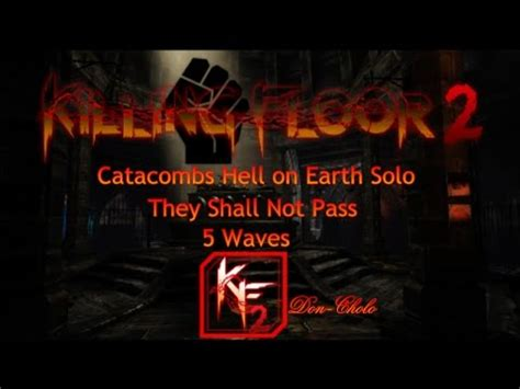 killing floor 2 hell on earth killing floor 2 catacombs hell on earth solo 5 waves youtube