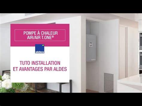 tuto installation et avantages par aldes pompe 224 chaleur air air t one 174