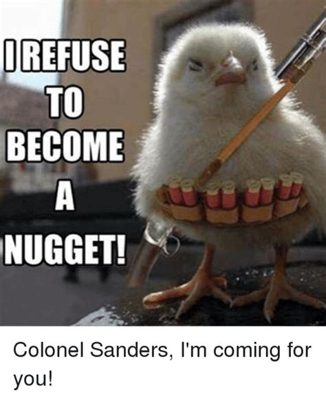 Colonel Sanders Memes - orefuse to become nugget colonel sanders i m coming for you meme on sizzle