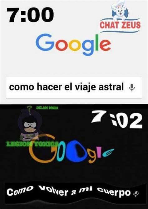 Memes De Google - dopl3r com memes google como hacer el viaje astral como volver a mi cuerpo la busqueda en google