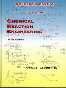Chemical Reaction Engineering Levenspiel Solution Manual