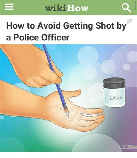 How To Make A Funny Meme - wiki how how to avoid getting shot by a police officer white wikihow police meme on sizzle