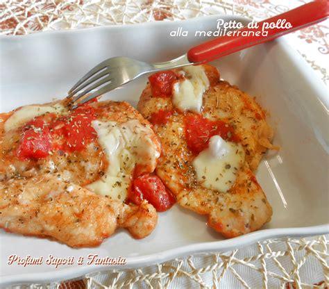 come cucinare petto di pollo a fette petto di pollo alla mediterranea ricetta facile