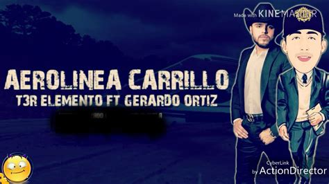 (letra) Aerolínea Carrillo  T3r Elemento Ft Gerardo Ortiz