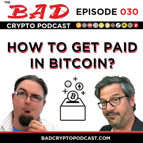 Get Paid In Bitcoin by How To Get Paid In Bitcoin Bad Crypto Podcast Ep 30