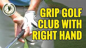 Club Total Points : how to grip a golf club what does the right hand do youtube ~ Medecine-chirurgie-esthetiques.com Avis de Voitures