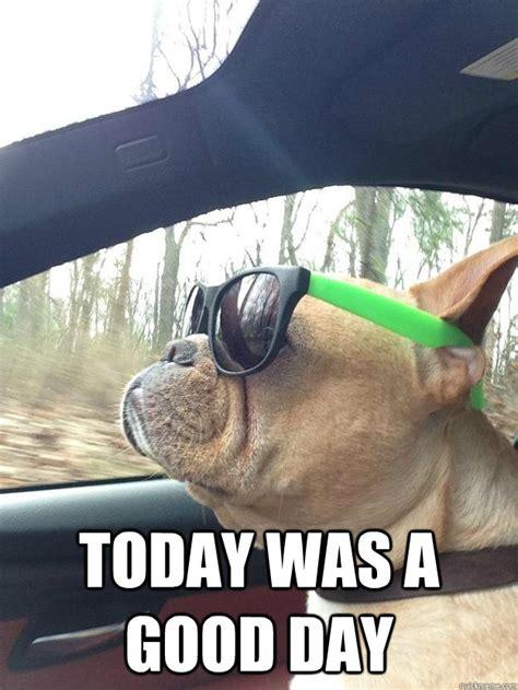 Today Was A Good Day Meme - today was a good day misc quickmeme