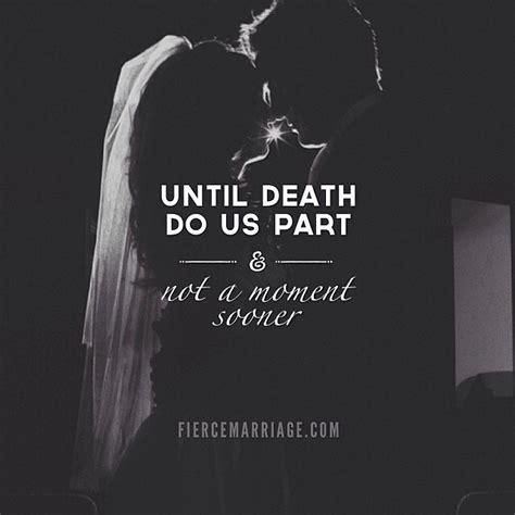 Marriage until Death Do Us Part