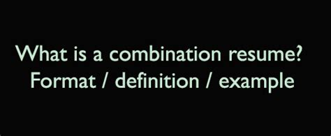 A Resume Definition by What Is A Combination Resume Format Definition Exle