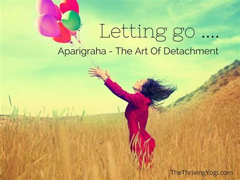 Aparigraha - The Art Of Detachment | The Thriving Yogi ...