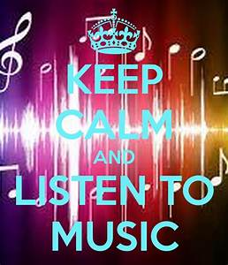 KEEP CALM AND LISTEN TO MUSIC Poster | justcristy47 | Keep ...