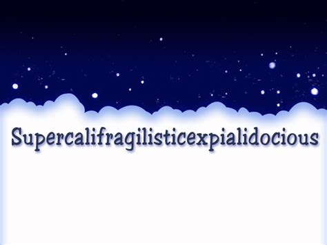 Supercalifragilisticexpialidocious Quotes. QuotesGram