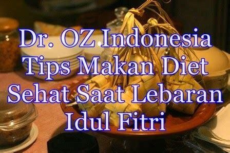 Hidup sehat adalah impian bagi banyak orang. Dr. OZ Indonesia: Tips Makan Diet Sehat Saat Lebaran Idul Fitri 2014