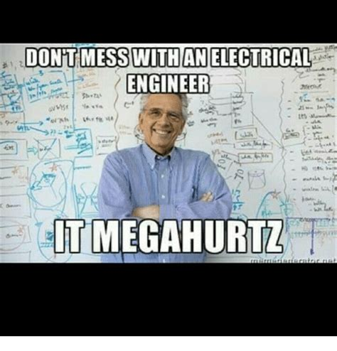 Electrical Engineer Meme - dont mess with an electrical engineer itmegahurtl engineering meme on sizzle