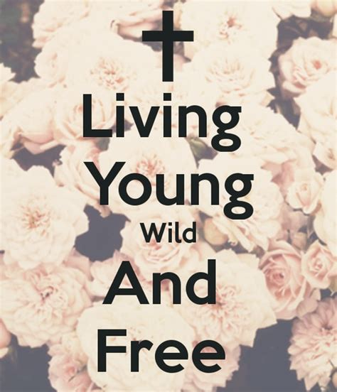 Living Young Wild And Free  Words Of Wisdom  Pinterest  Free, Wisdom And Thoughts