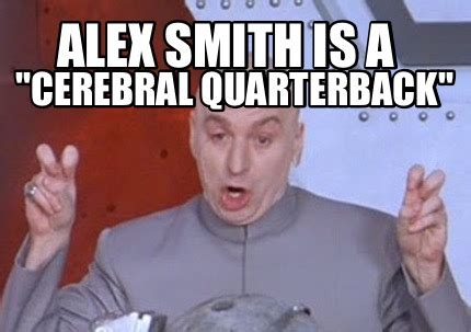 Alex Smith Meme - meme creator alex smith is a quot cerebral quarterback quot meme generator at memecreator org