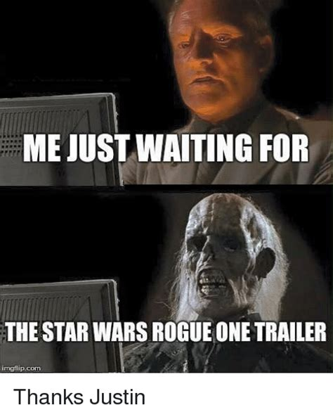 Rogue One Memes - mejustwaiting for the star wars rogue one trailer mgflipcom thanks justin star wars meme on sizzle