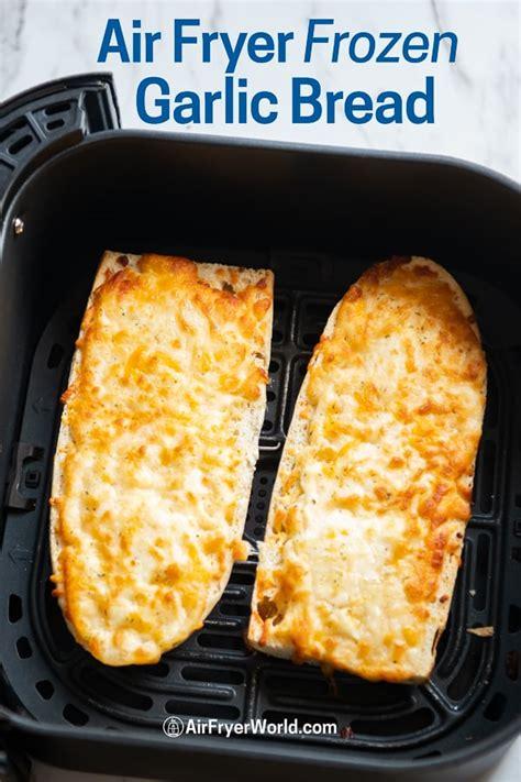 air frozen fryer garlic bread
