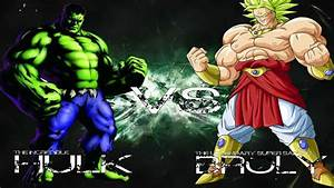 The Incredible Hulk vs The Legendary SSJ Broly:Epic ...