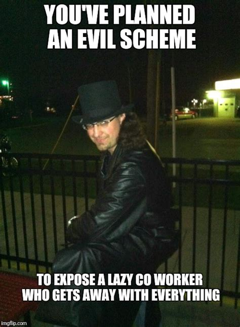 Lazy Coworker Meme - evil genuis exposes lazy co worker imgflip