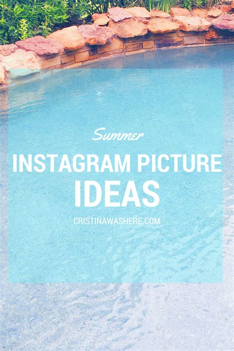summer picture ideas summer instagram picture ideas tips cristina was here