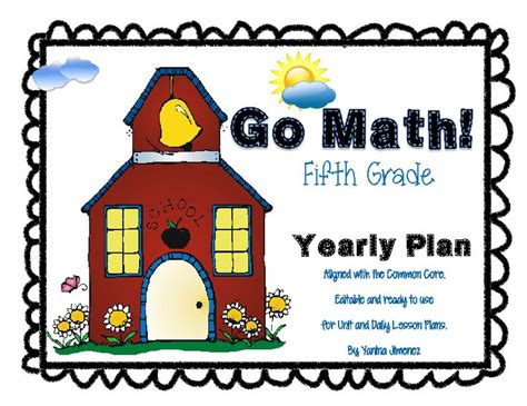 Go Math! 5th Grade  Yearly Paced Plan Aligned With The Common Core Editable  Go Math, The O