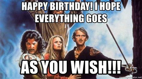 Princess Birthday Meme - happy birthday i hope everything goes as you wish princess bride meme meme generator