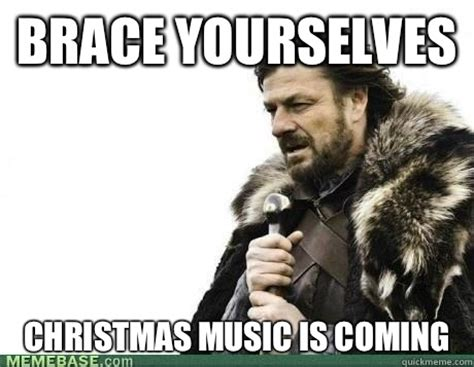 Christmas Is Coming Meme - brace yourselves christmas music is coming brace yourselves birthday quickmeme