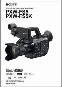 Sony Pxw Fs5 Fs5k Camcorder Service Manual  U0026 Repair Instructions