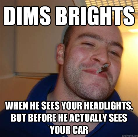 Dims Brights When He Sees Your Headlights, But Before He