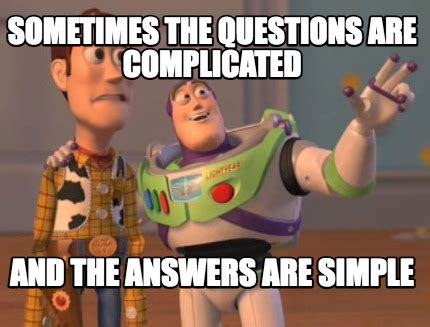 Simple Meme Creator - meme creator sometimes the questions are complicated and the answers are simple meme generator
