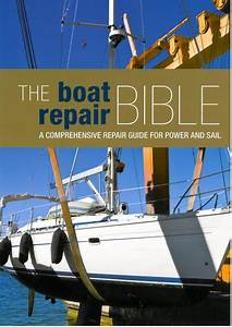 The Boat Repair Bible  A Comprehensive Repair Guide For