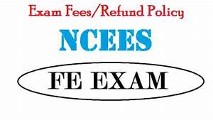 Exam Fees For Ncees Fe  Eit Exam And Refund Policy