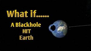 WHAT IF A BLACKHOLE HIT EARTH - YouTube
