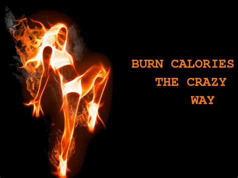 crazy ways  burn calories   day boldskycom