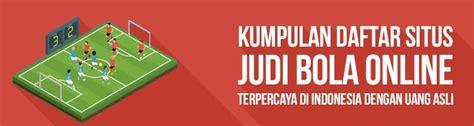 Kumpulan Situs Judi Bola Terpercaya Indonesia Dengan Uang Asli