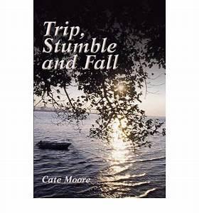 Trip, Stumble and Fall : Cate Moore : 9781588511874