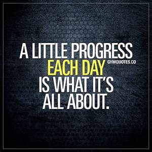 Gym motivation quote: A little progress each day is what ...