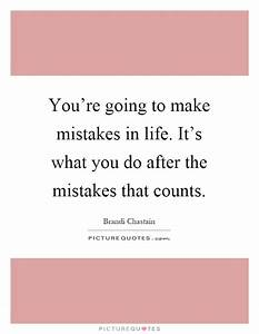 You're going to make mistakes in life. It's what you do ...