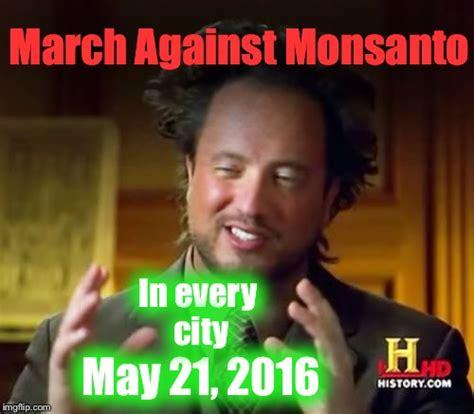 Monsanto Meme - march against monsanto everywhere saturday may 21 2016 stop gmo s monsanto imgflip