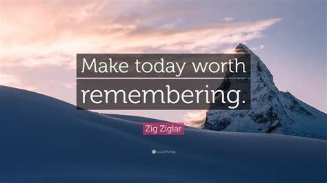 zig ziglar quote  today worth remembering