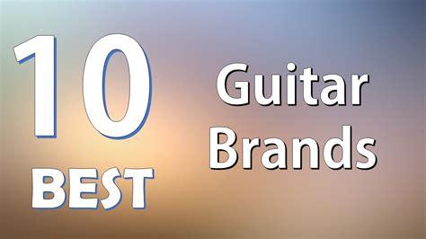 Top 10 Best Guitar Brands Youtube