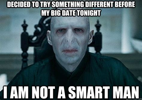 I Am Smart Meme - decided to try something different before my big date tonight i am not a smart man voldemort