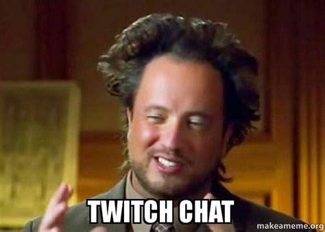 Twitch Chat Memes - twitch chat chat make a meme