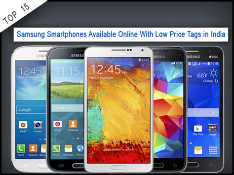 low cost samsung smartphones top 15 samsung smartphones available with low price