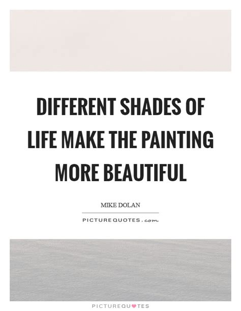 Different Shades Of Life Make The Painting More Beautiful