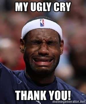 Ugly Cry Meme - my ugly cry thank you thank you based god lebron james meme generator