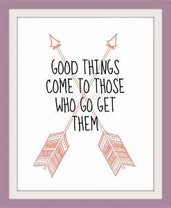 Good Things Come To Those Who Go Get Them Quote Print ...
