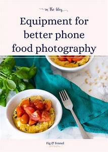 Phone food photography | equipment & tips | Fig & Fennel Photography