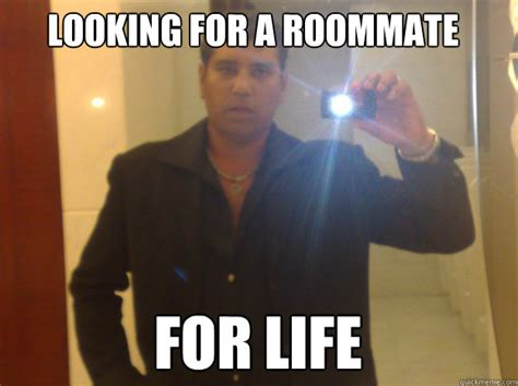 Roommate Memes - looking for a roommate for life caption 3 goes here nri punjabi quickmeme